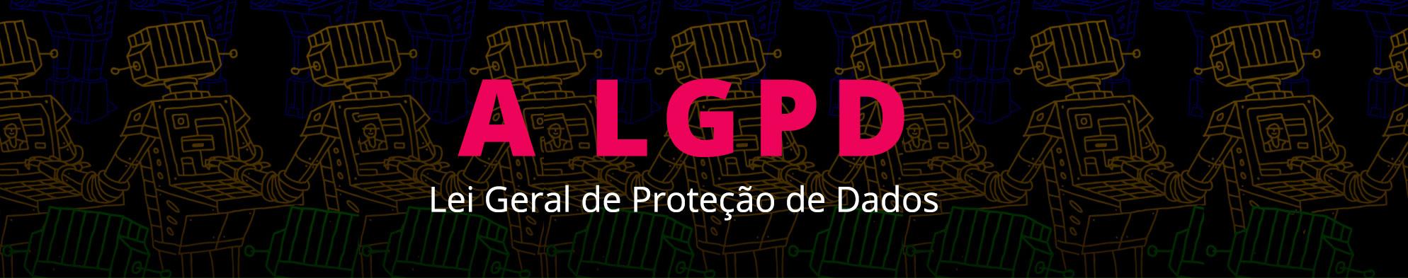 Banner na cor preta com a sigla LGPD em vermelho texto Lei Geral de Proteção de Dados em branco abaixo
