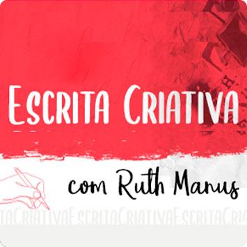 Grafismos com o texto Escrita Criativa e a assinatura da Ruth Manus, autora do curso